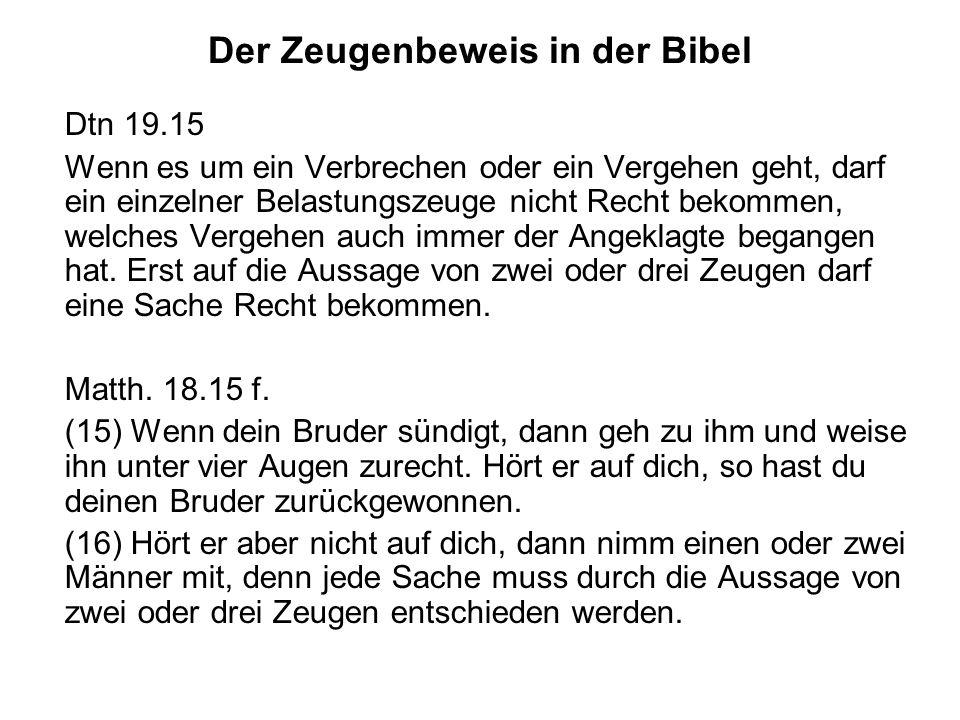 Der Zeugenbeweis in der Bibel Dtn 19.15 Wenn es um ein Verbrechen oder ein Vergehen geht, darf ein einzelner Belastungszeuge nicht Recht bekommen, wel