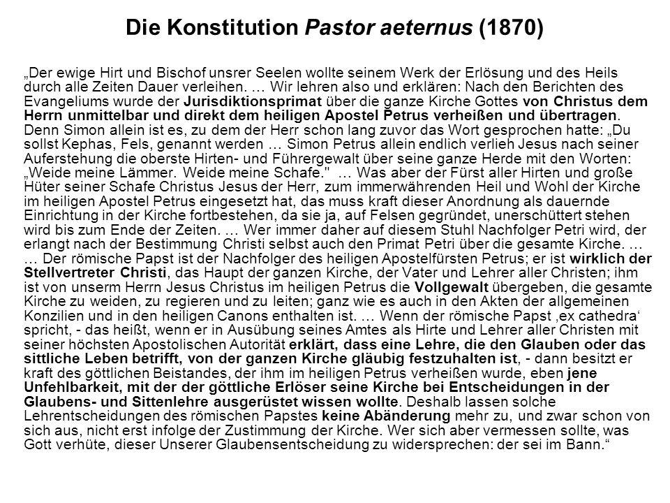 Die Konstitution Pastor aeternus (1870) Der ewige Hirt und Bischof unsrer Seelen wollte seinem Werk der Erlösung und des Heils durch alle Zeiten Dauer