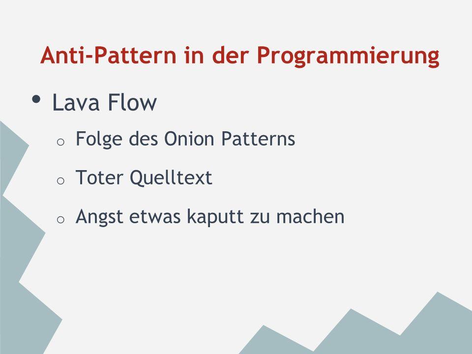Switch Statements o Statt State Pattern o Verhalten wird über Switch gesteuert Anti-Pattern in der Programmierung