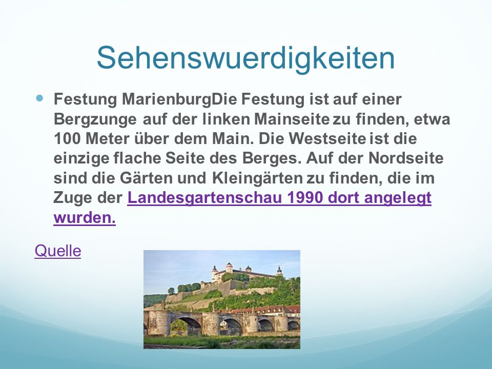Sehenswuerdigkeiten Festung MarienburgDie Festung ist auf einer Bergzunge auf der linken Mainseite zu finden, etwa 100 Meter über dem Main. Die Westse