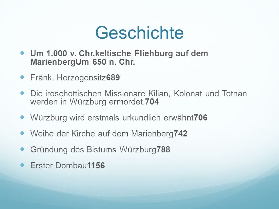 Geschichte Um 1.000 v. Chr.keltische Fliehburg auf dem MarienbergUm 650 n. Chr. Fränk. Herzogensitz689 Die iroschottischen Missionare Kilian, Kolonat