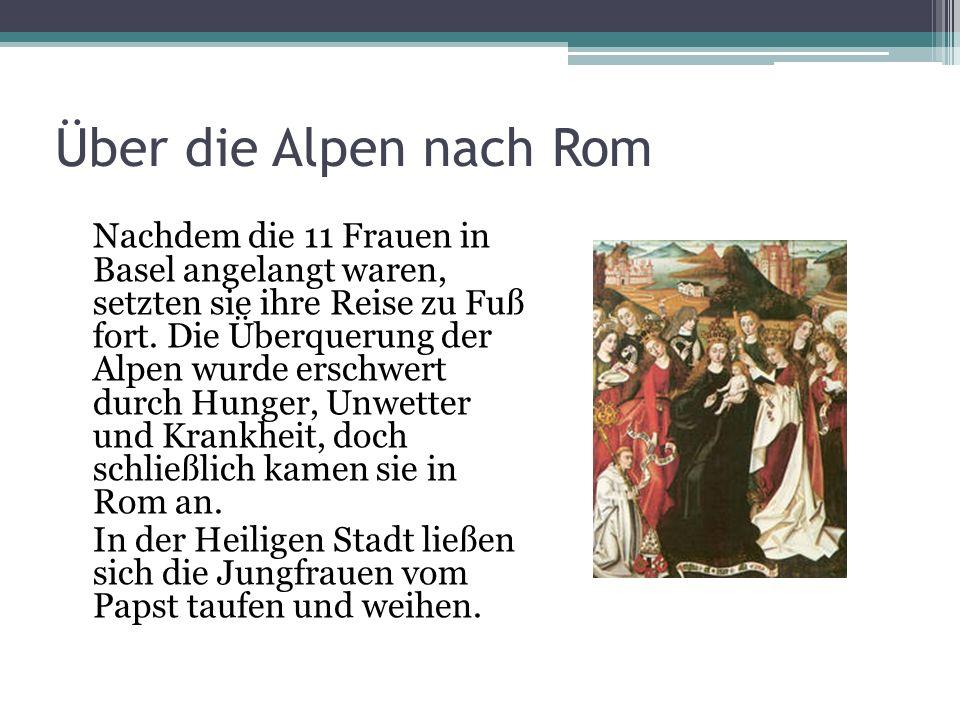 Über die Alpen nach Rom Nachdem die 11 Frauen in Basel angelangt waren, setzten sie ihre Reise zu Fuß fort. Die Überquerung der Alpen wurde erschwert
