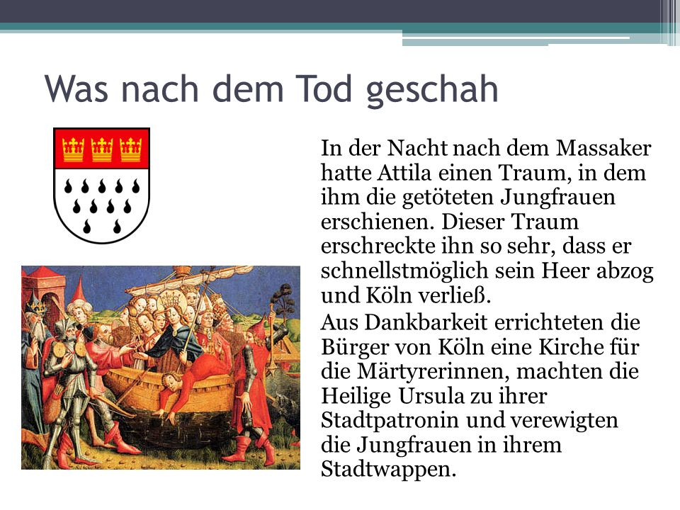 Was nach dem Tod geschah In der Nacht nach dem Massaker hatte Attila einen Traum, in dem ihm die getöteten Jungfrauen erschienen. Dieser Traum erschre