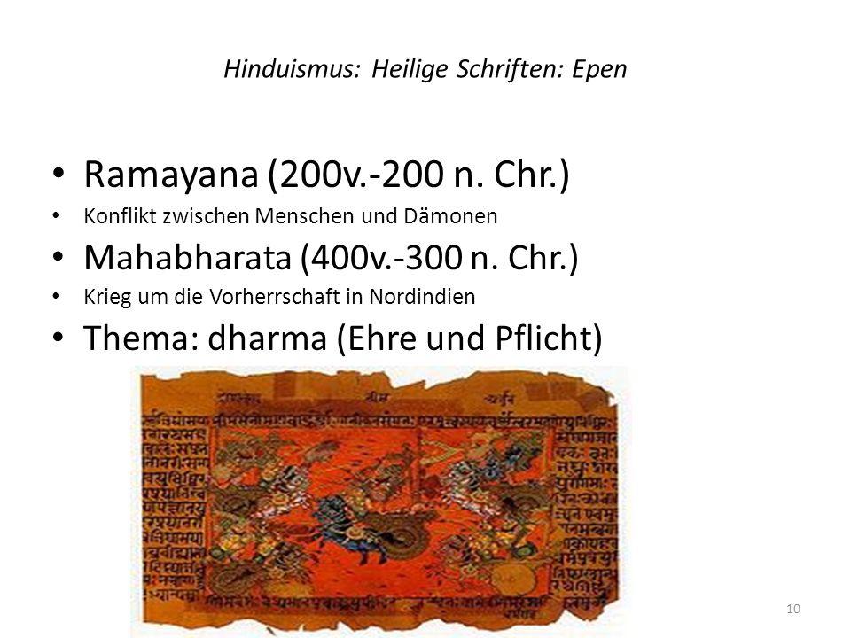 Hinduismus: Heilige Schriften: Epen Ramayana (200v.-200 n. Chr.) Konflikt zwischen Menschen und Dämonen Mahabharata (400v.-300 n. Chr.) Krieg um die V