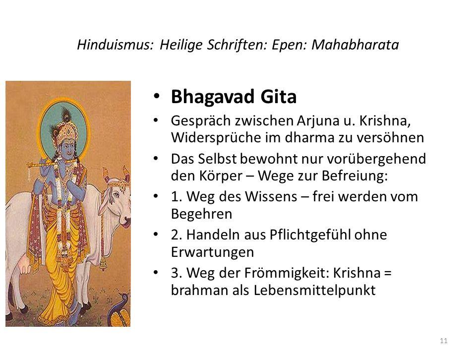 Hinduismus: Heilige Schriften: Epen: Mahabharata Bhagavad Gita Gespräch zwischen Arjuna u. Krishna, Widersprüche im dharma zu versöhnen Das Selbst bew