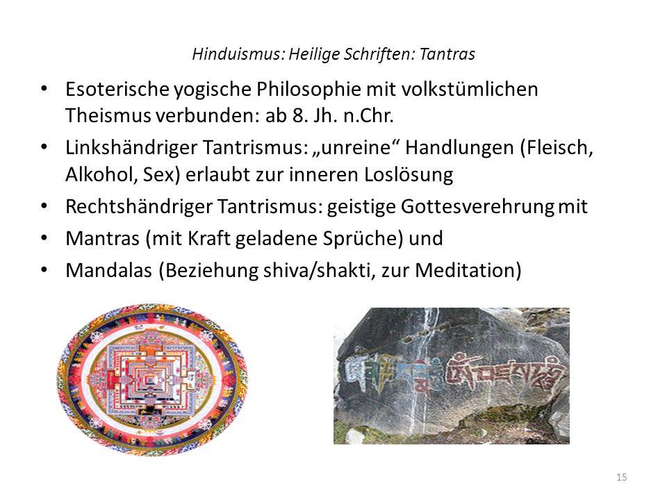 Hinduismus: Heilige Schriften: Tantras Esoterische yogische Philosophie mit volkstümlichen Theismus verbunden: ab 8. Jh. n.Chr. Linkshändriger Tantris