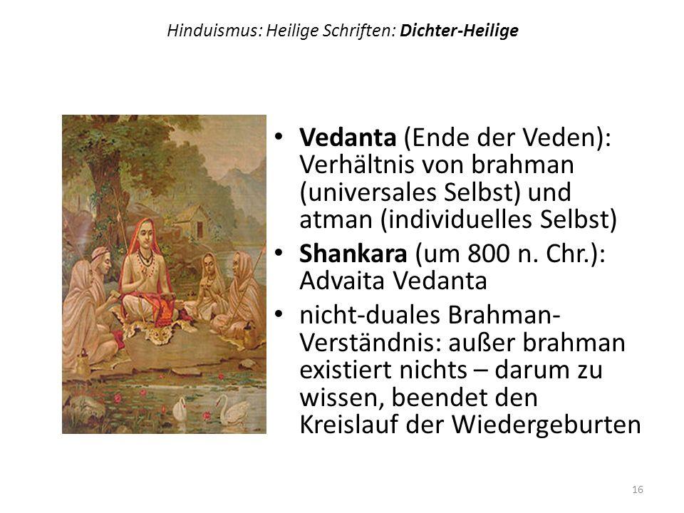 Hinduismus: Heilige Schriften: Dichter-Heilige Vedanta (Ende der Veden): Verhältnis von brahman (universales Selbst) und atman (individuelles Selbst)