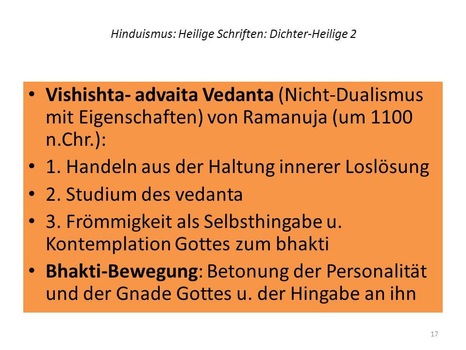 Hinduismus: Heilige Schriften: Dichter-Heilige 2 Vishishta- advaita Vedanta (Nicht-Dualismus mit Eigenschaften) von Ramanuja (um 1100 n.Chr.): 1. Hand