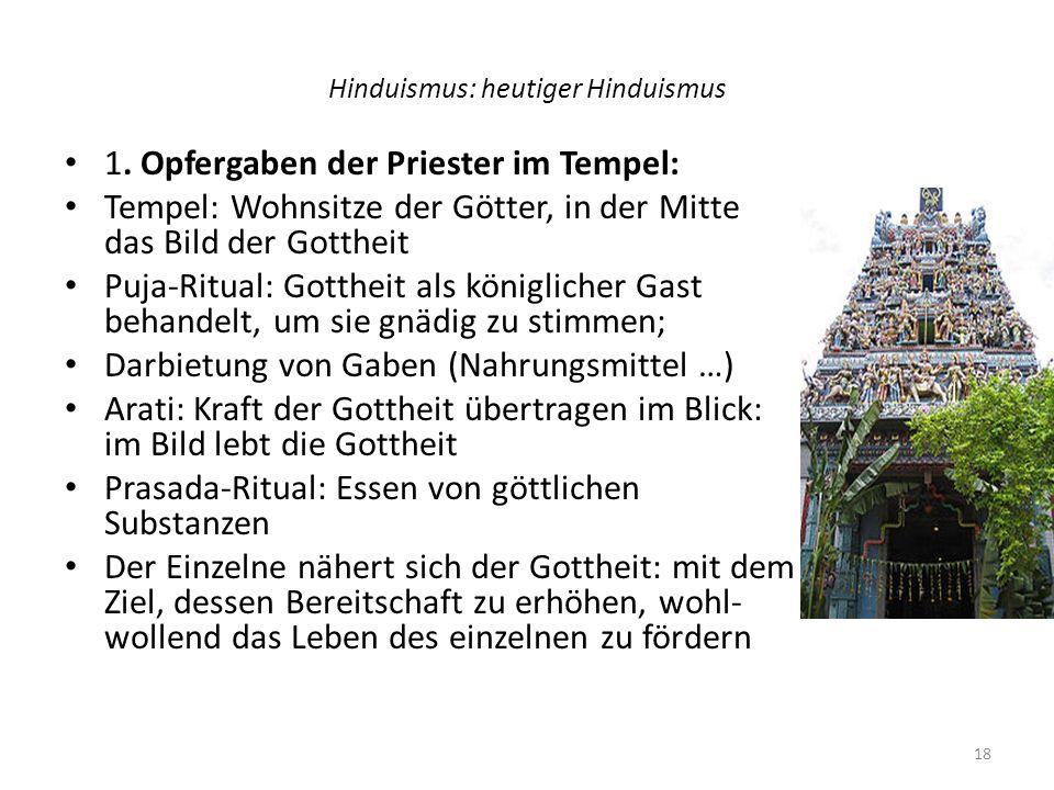 Hinduismus: heutiger Hinduismus 1. Opfergaben der Priester im Tempel: Tempel: Wohnsitze der Götter, in der Mitte das Bild der Gottheit Puja-Ritual: Go