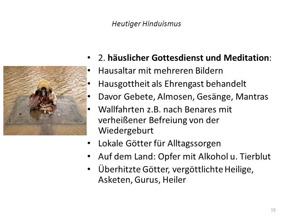 Heutiger Hinduismus 2. häuslicher Gottesdienst und Meditation: Hausaltar mit mehreren Bildern Hausgottheit als Ehrengast behandelt Davor Gebete, Almos
