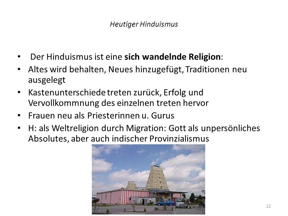 Heutiger Hinduismus Der Hinduismus ist eine sich wandelnde Religion: Altes wird behalten, Neues hinzugefügt, Traditionen neu ausgelegt Kastenunterschi