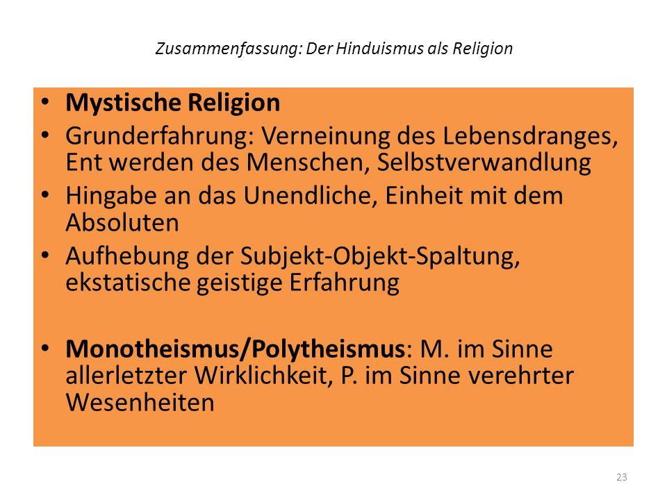 Zusammenfassung: Der Hinduismus als Religion Mystische Religion Grunderfahrung: Verneinung des Lebensdranges, Ent werden des Menschen, Selbstverwandlu
