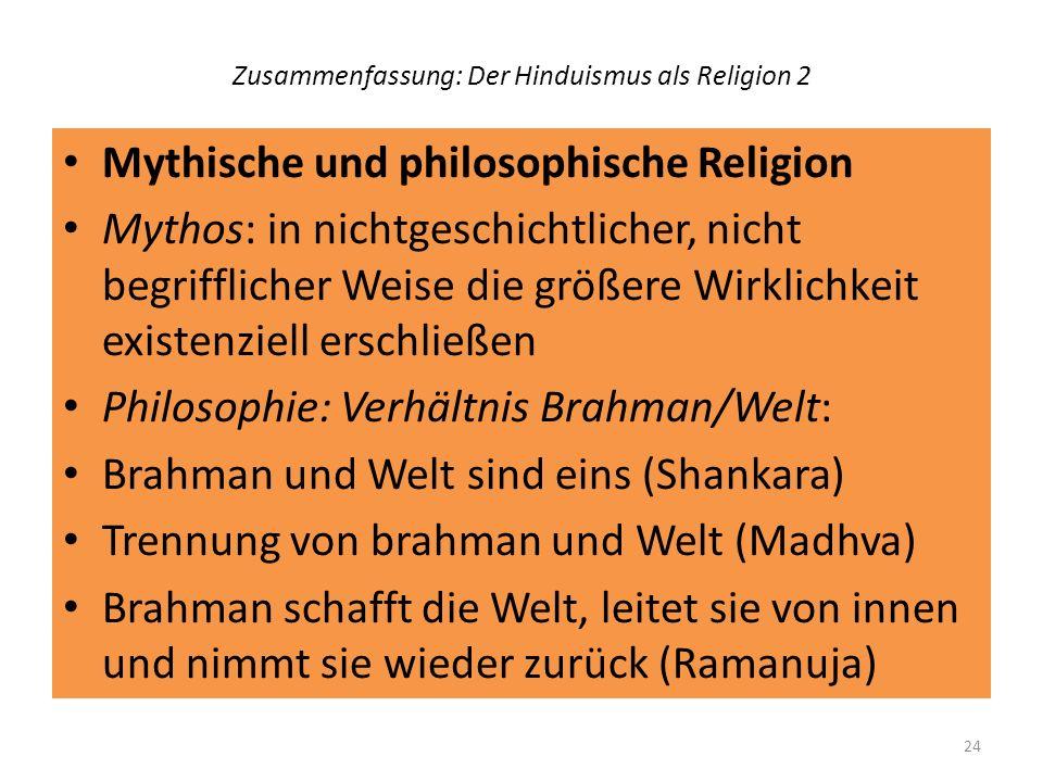 Zusammenfassung: Der Hinduismus als Religion 2 Mythische und philosophische Religion Mythos: in nichtgeschichtlicher, nicht begrifflicher Weise die gr