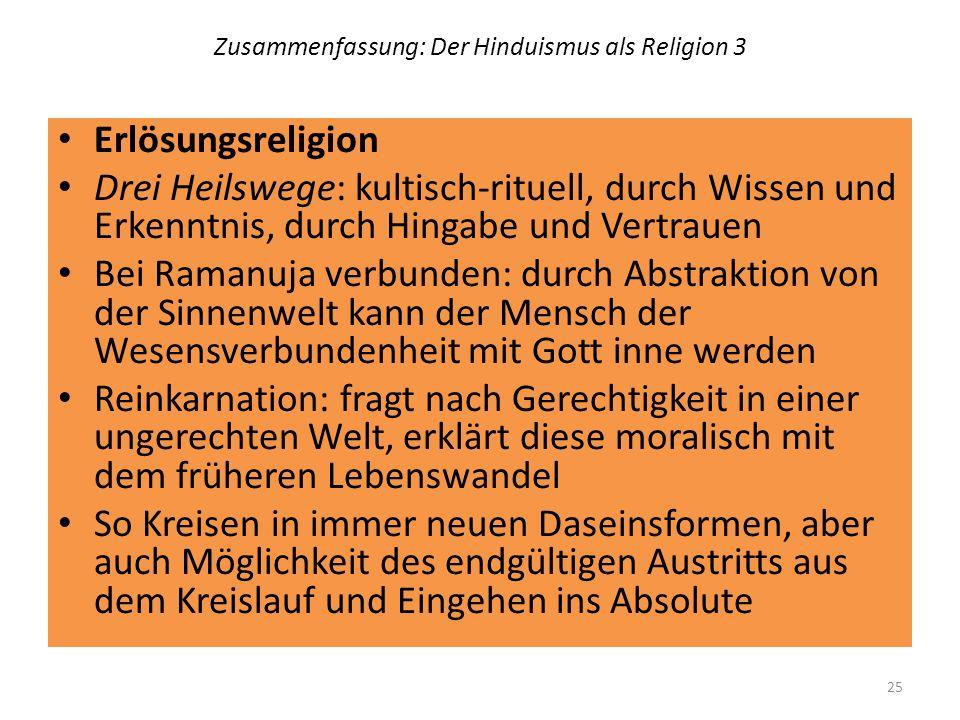 Zusammenfassung: Der Hinduismus als Religion 3 Erlösungsreligion Drei Heilswege: kultisch-rituell, durch Wissen und Erkenntnis, durch Hingabe und Vert