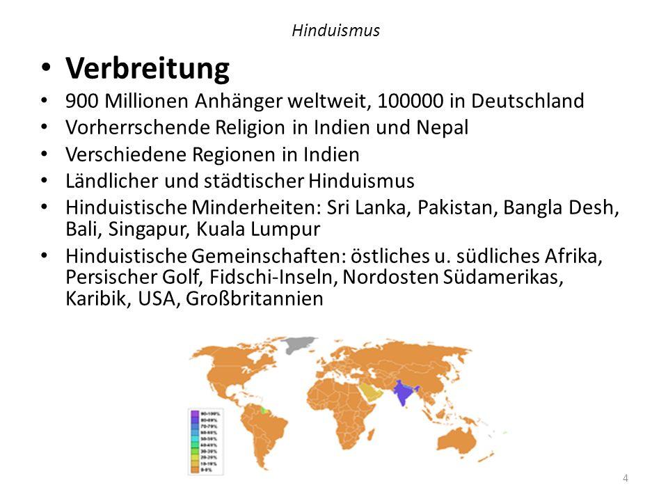 Hinduismus Verbreitung 900 Millionen Anhänger weltweit, 100000 in Deutschland Vorherrschende Religion in Indien und Nepal Verschiedene Regionen in Ind