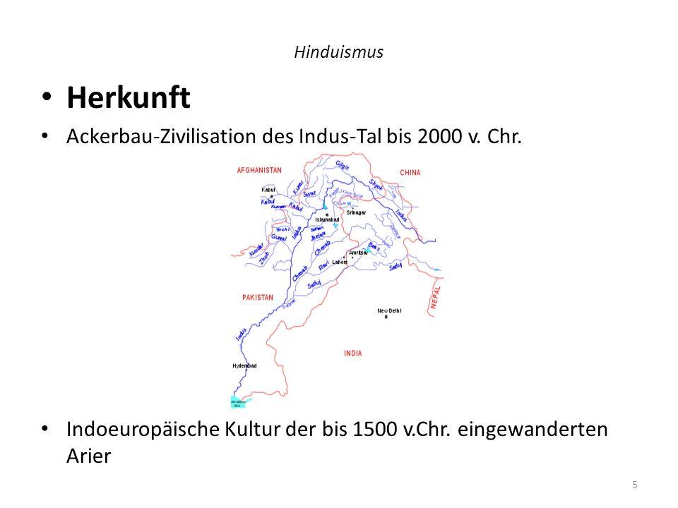 Hinduismus Herkunft Ackerbau-Zivilisation des Indus-Tal bis 2000 v. Chr. Indoeuropäische Kultur der bis 1500 v.Chr. eingewanderten Arier 5