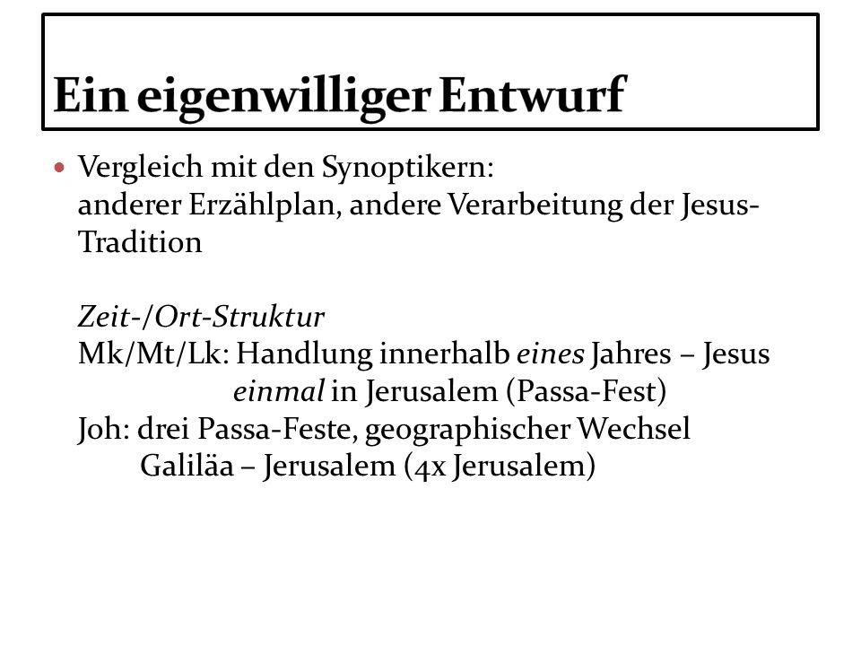 Vergleich mit den Synoptikern: anderer Erzählplan, andere Verarbeitung der Jesus- Tradition Zeit-/Ort-Struktur Mk/Mt/Lk: Handlung innerhalb eines Jahr