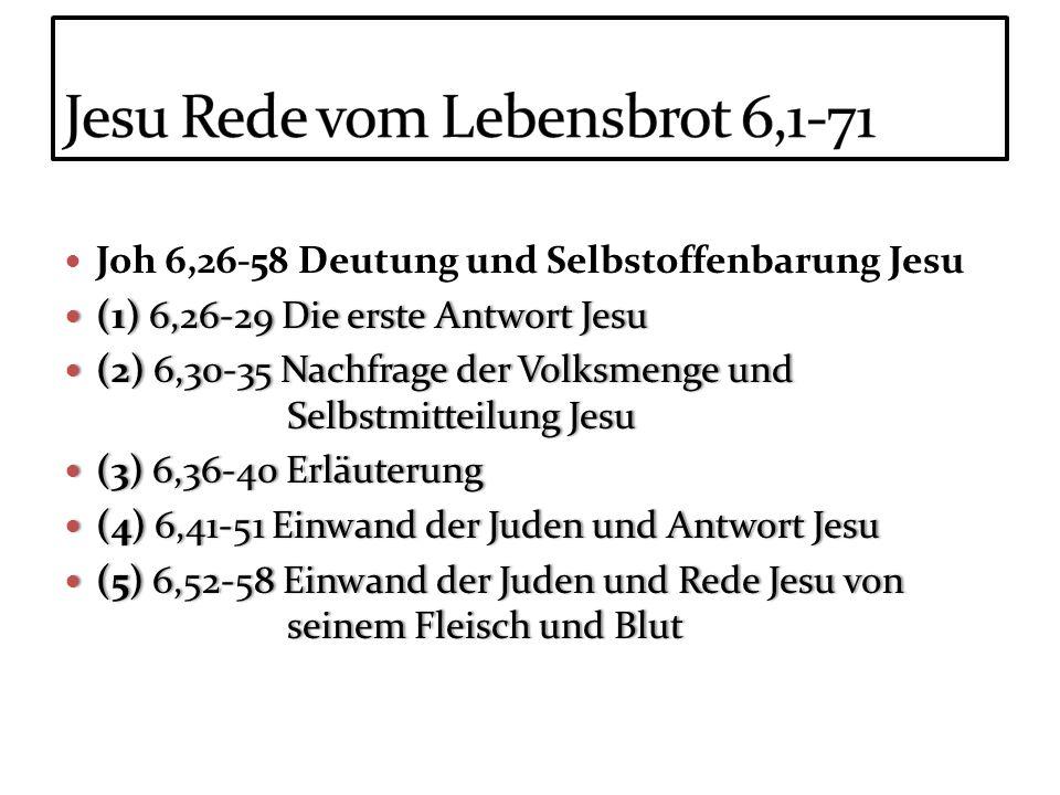 Joh 6,26-58 Deutung und Selbstoffenbarung Jesu (1) 6,26-29 Die erste Antwort Jesu (1) 6,26-29 Die erste Antwort Jesu (2) 6,30-35 Nachfrage der Volksme