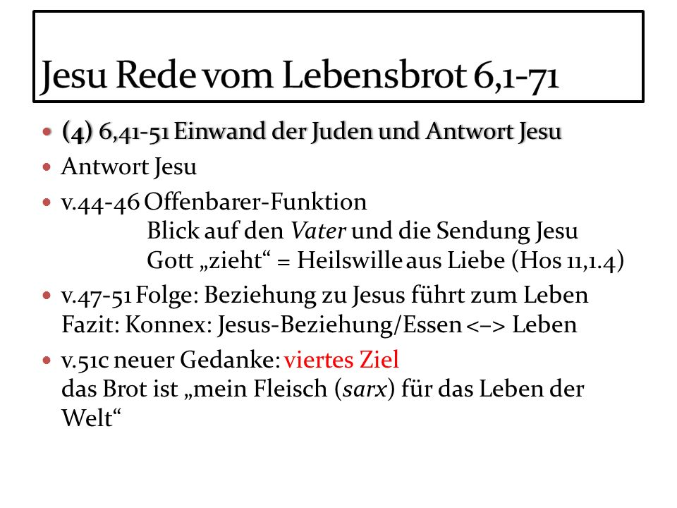 (4) 6,41-51 Einwand der Juden und Antwort Jesu (4) 6,41-51 Einwand der Juden und Antwort Jesu Antwort Jesu v.44-46 Offenbarer-Funktion Blick auf den V
