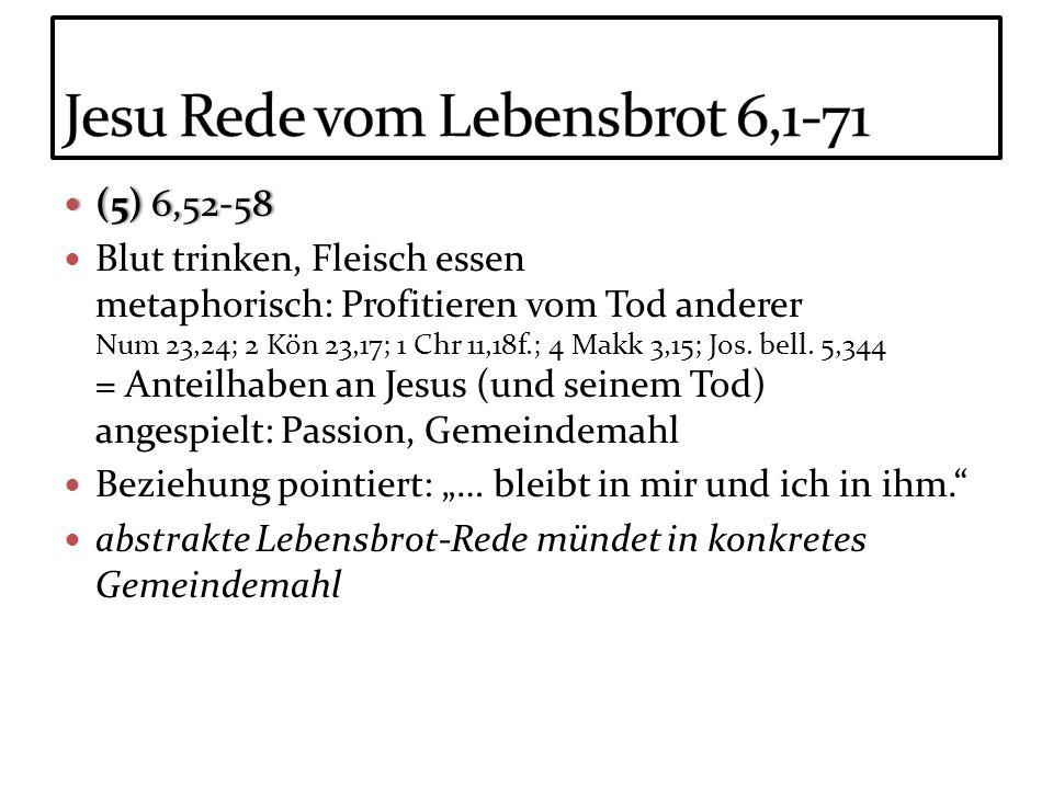 (5) 6,52-58 (5) 6,52-58 Blut trinken, Fleisch essen metaphorisch: Profitieren vom Tod anderer Num 23,24; 2 Kön 23,17; 1 Chr 11,18f.; 4 Makk 3,15; Jos.
