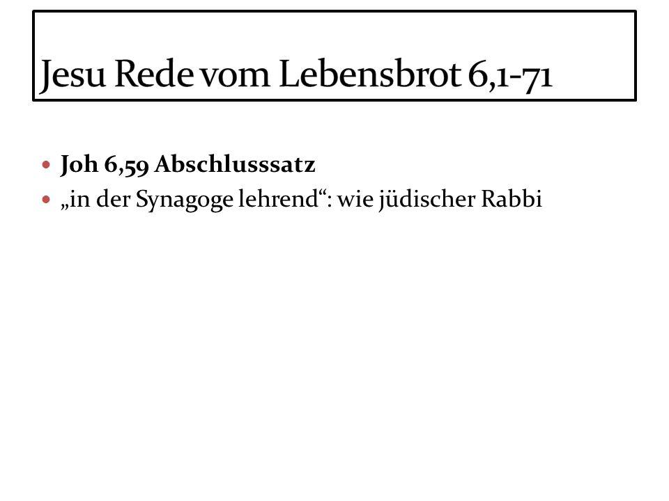 Joh 6,59 Abschlusssatz in der Synagoge lehrend: wie jüdischer Rabbi