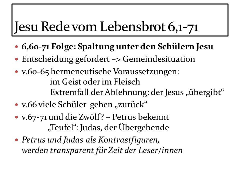 6,60-71 Folge: Spaltung unter den Schülern Jesu Entscheidung gefordert –> Gemeindesituation v.60-65 hermeneutische Voraussetzungen: im Geist oder im F