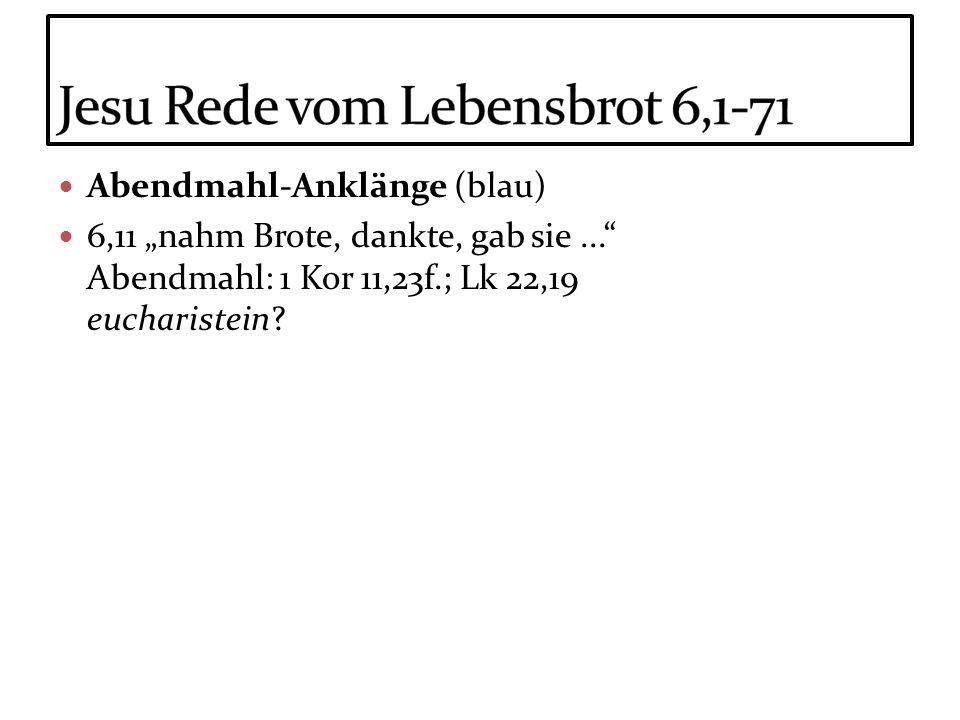 Abendmahl-Anklänge (blau) 6,11 nahm Brote, dankte, gab sie... Abendmahl: 1 Kor 11,23f.; Lk 22,19 eucharistein?
