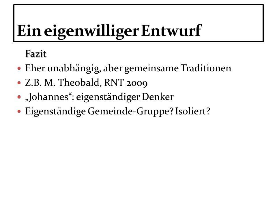 Fazit Eher unabhängig, aber gemeinsame Traditionen Z.B. M. Theobald, RNT 2009 Johannes: eigenständiger Denker Eigenständige Gemeinde-Gruppe? Isoliert?