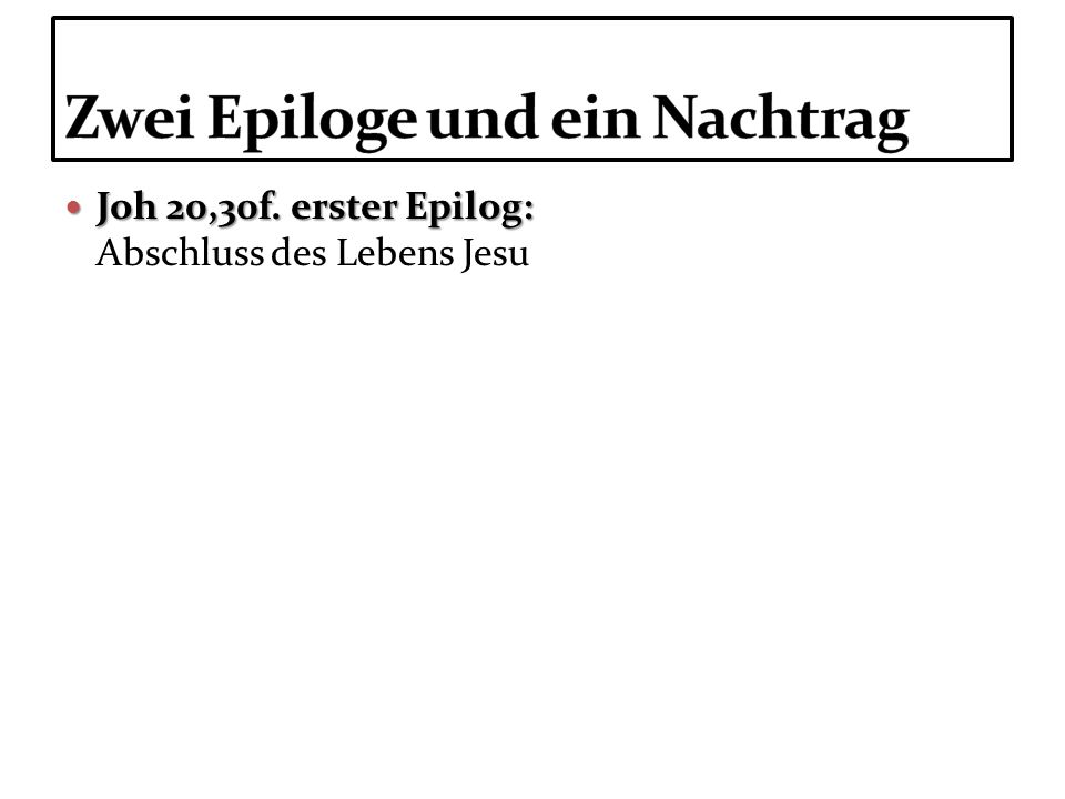Joh 20,30f. erster Epilog: Joh 20,30f. erster Epilog: Abschluss des Lebens Jesu