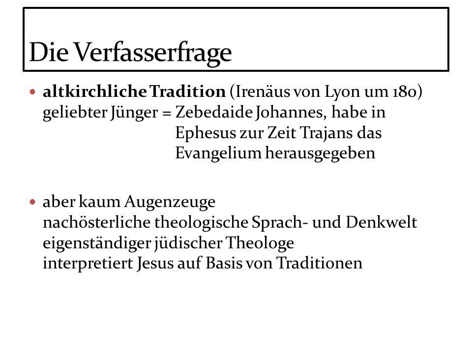 altkirchliche Tradition (Irenäus von Lyon um 180) geliebter Jünger = Zebedaide Johannes, habe in Ephesus zur Zeit Trajans das Evangelium herausgegeben