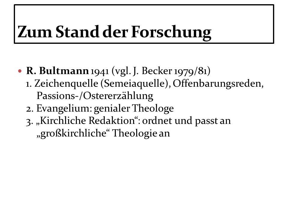R. Bultmann 1941 (vgl. J. Becker 1979/81) 1. Zeichenquelle (Semeiaquelle), Offenbarungsreden, Passions-/Ostererzählung 2. Evangelium: genialer Theolog