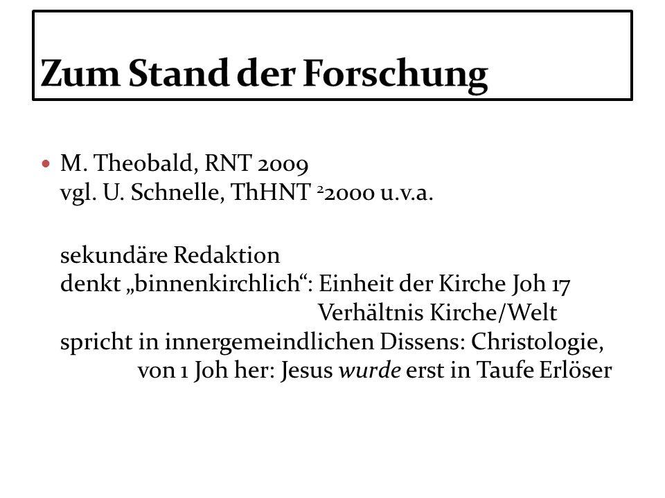 M. Theobald, RNT 2009 vgl. U. Schnelle, ThHNT 2 2000 u.v.a. sekundäre Redaktion denkt binnenkirchlich: Einheit der Kirche Joh 17 Verhältnis Kirche/Wel