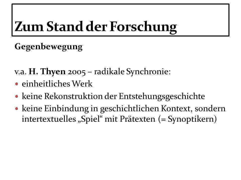 Gegenbewegung v.a. H. Thyen 2005 – radikale Synchronie: einheitliches Werk keine Rekonstruktion der Entstehungsgeschichte keine Einbindung in geschich