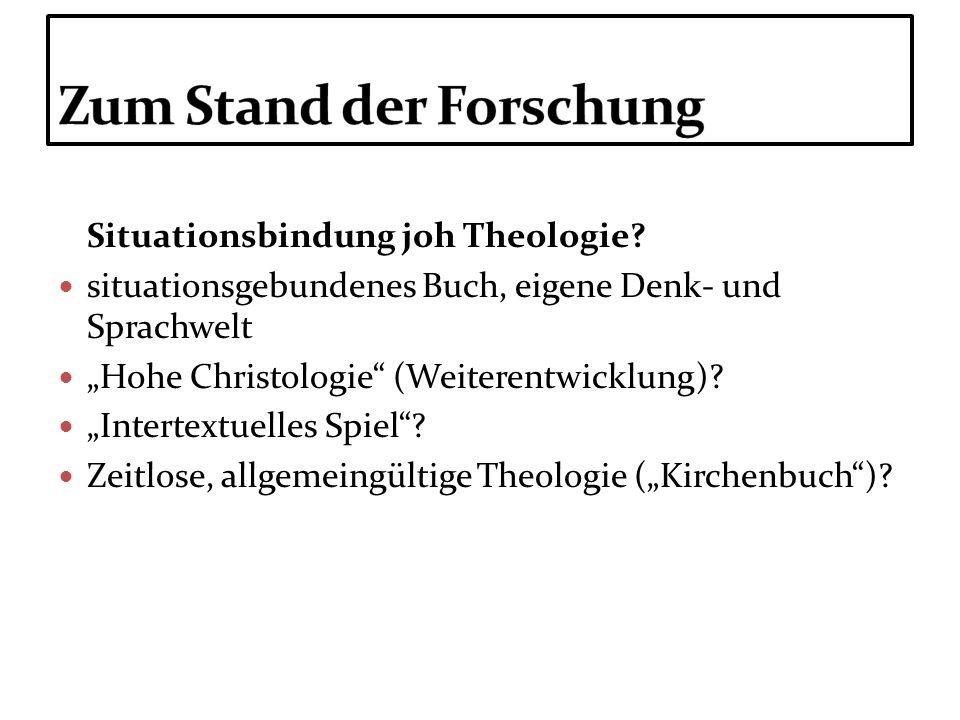 Situationsbindung joh Theologie? situationsgebundenes Buch, eigene Denk- und Sprachwelt Hohe Christologie (Weiterentwicklung)? Intertextuelles Spiel?