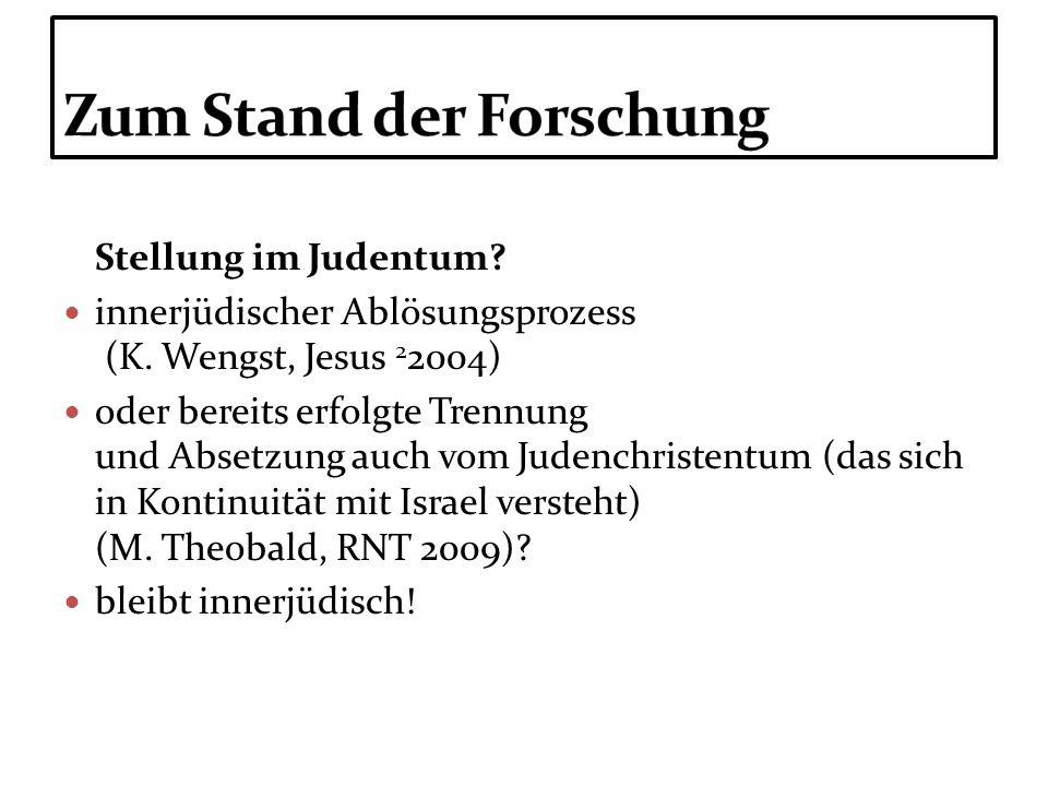 Stellung im Judentum? innerjüdischer Ablösungsprozess (K. Wengst, Jesus 2 2004) oder bereits erfolgte Trennung und Absetzung auch vom Judenchristentum