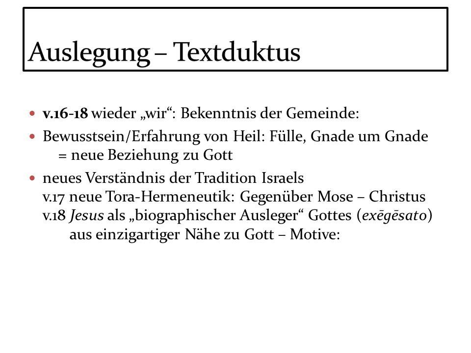 v.16-18 wieder wir: Bekenntnis der Gemeinde: Bewusstsein/Erfahrung von Heil: Fülle, Gnade um Gnade = neue Beziehung zu Gott neues Verständnis der Trad