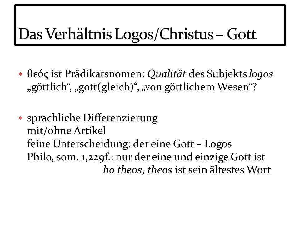 θε ς ist Prädikatsnomen: Qualität des Subjekts logos göttlich, gott(gleich), von göttlichem Wesen? sprachliche Differenzierung mit/ohne Artikel feine