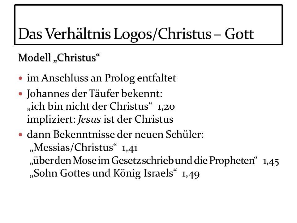 Modell Christus im Anschluss an Prolog entfaltet Johannes der Täufer bekennt: ich bin nicht der Christus 1,20 impliziert: Jesus ist der Christus dann