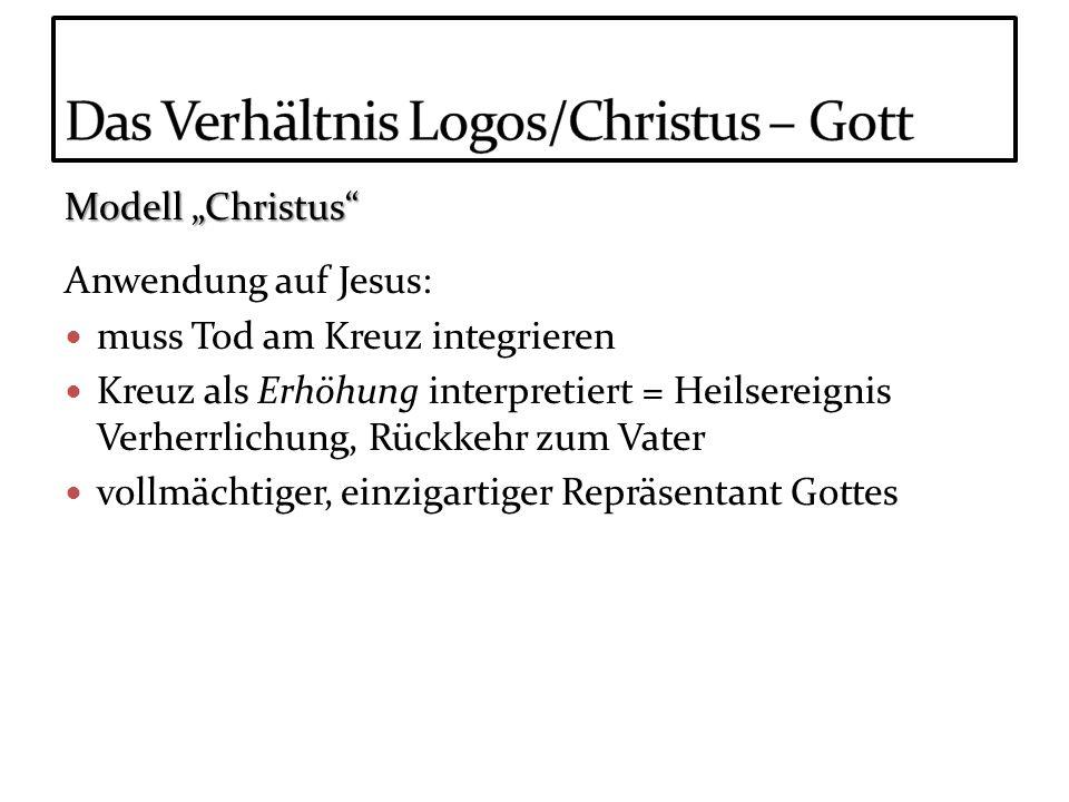 Modell Christus Anwendung auf Jesus: muss Tod am Kreuz integrieren Kreuz als Erhöhung interpretiert = Heilsereignis Verherrlichung, Rückkehr zum Vater