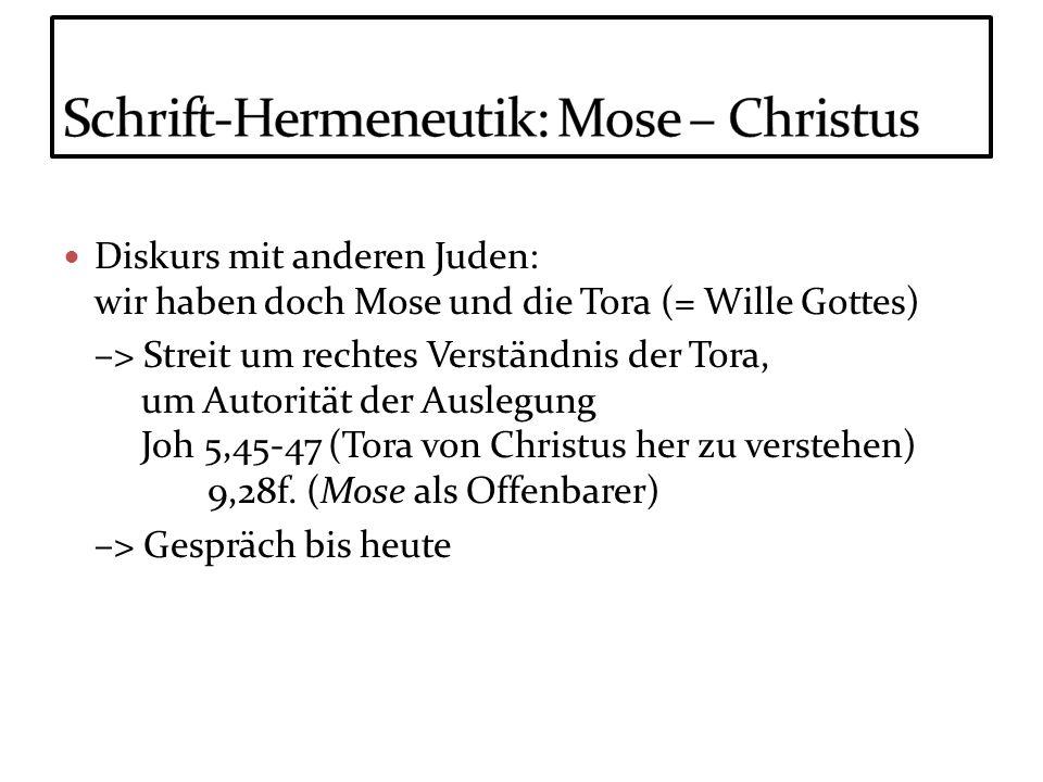 Diskurs mit anderen Juden: wir haben doch Mose und die Tora (= Wille Gottes) –> Streit um rechtes Verständnis der Tora, um Autorität der Auslegung Joh