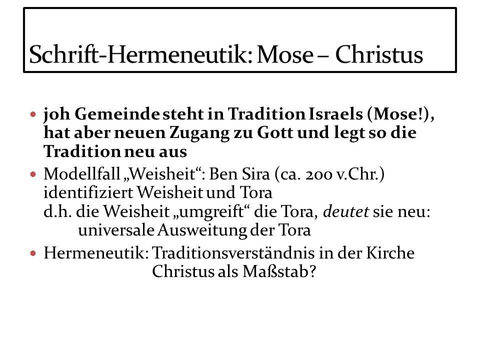 joh Gemeinde steht in Tradition Israels (Mose!), hat aber neuen Zugang zu Gott und legt so die Tradition neu aus Modellfall Weisheit: Ben Sira (ca. 20
