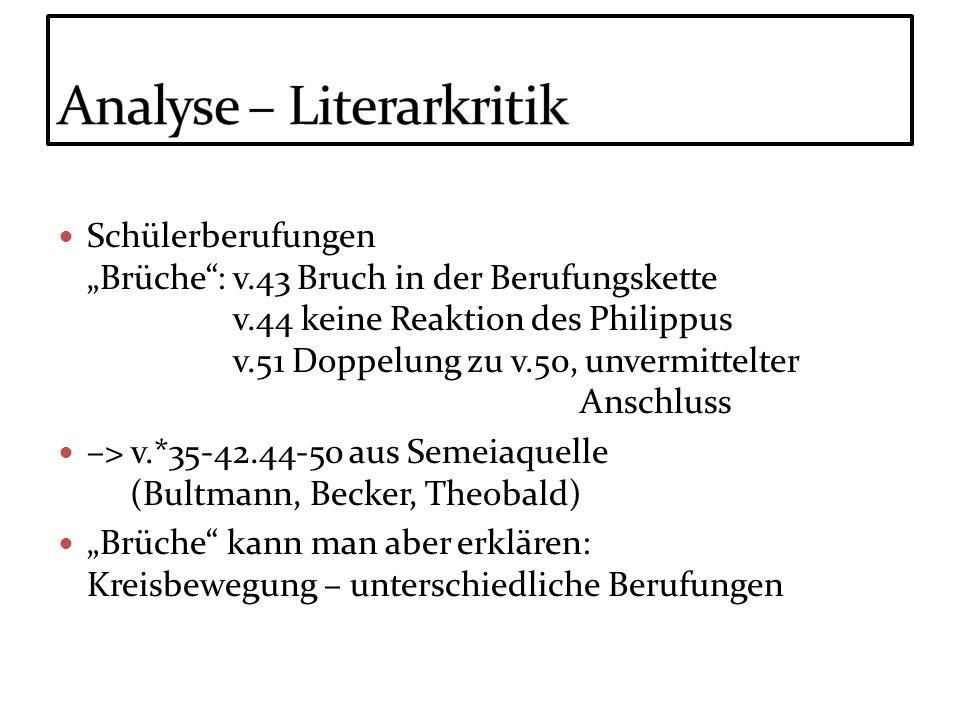 Schülerberufungen Brüche: v.43 Bruch in der Berufungskette v.44 keine Reaktion des Philippus v.51 Doppelung zu v.50, unvermittelter Anschluss –> v.*35
