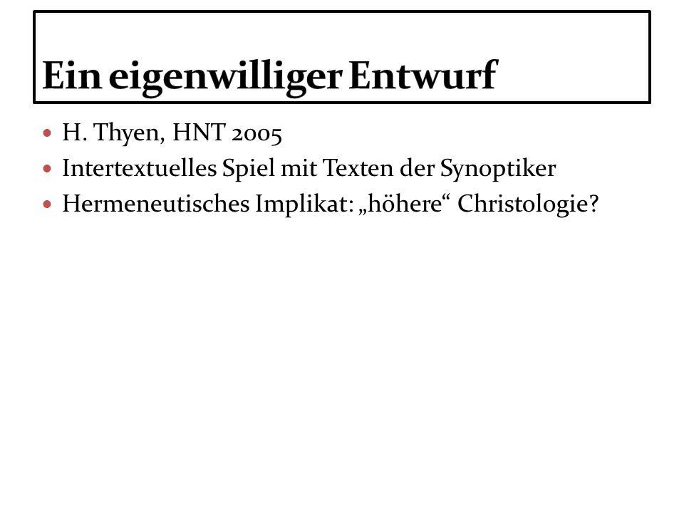 H. Thyen, HNT 2005 Intertextuelles Spiel mit Texten der Synoptiker Hermeneutisches Implikat: höhere Christologie?