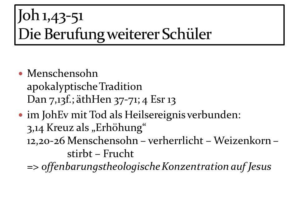 Menschensohn apokalyptische Tradition Dan 7,13f.; äthHen 37-71; 4 Esr 13 im JohEv mit Tod als Heilsereignis verbunden: 3,14 Kreuz als Erhöhung 12,20-2