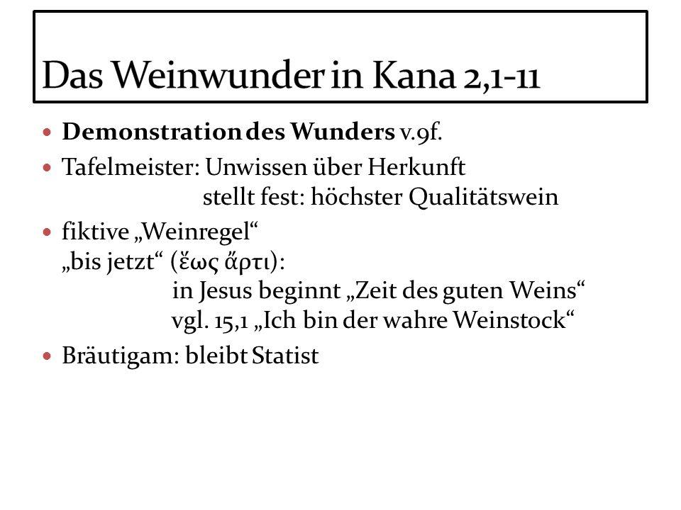 Demonstration des Wunders v.9f. Tafelmeister: Unwissen über Herkunft stellt fest: höchster Qualitätswein fiktive Weinregel bis jetzt ( ως ρτι): in Jes