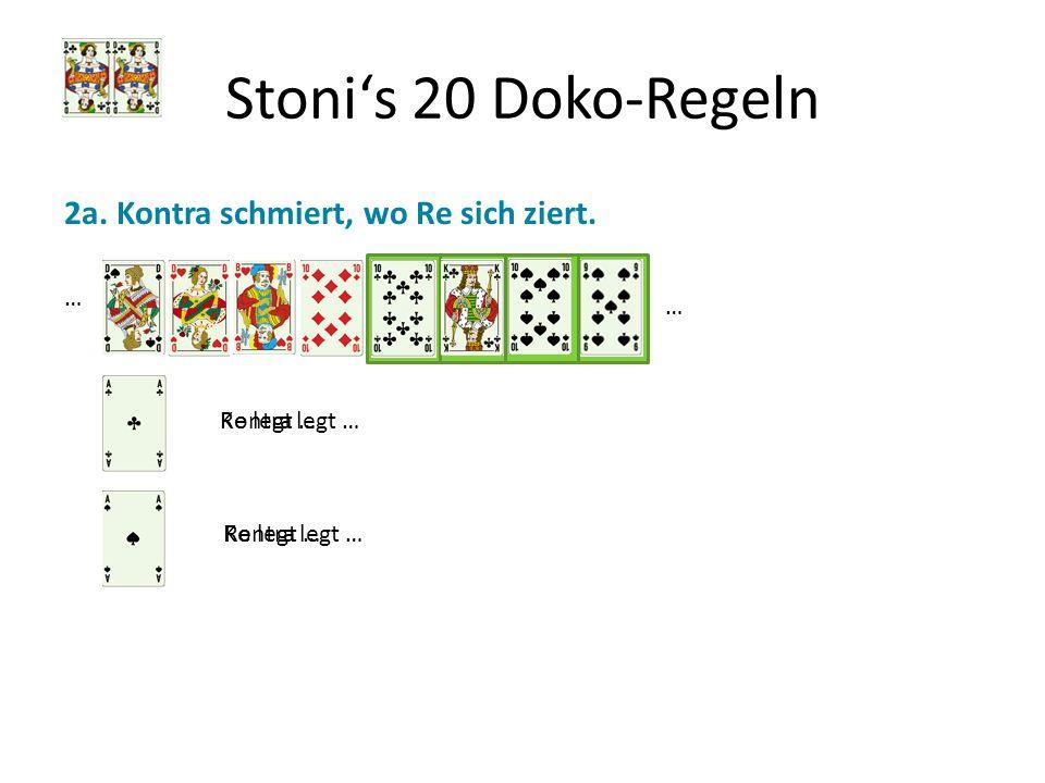 Stonis 20 Doko-Regeln 2a. Kontra schmiert, wo Re sich ziert. … … Kontra legt …Re legt … Kontra legt … Re legt …