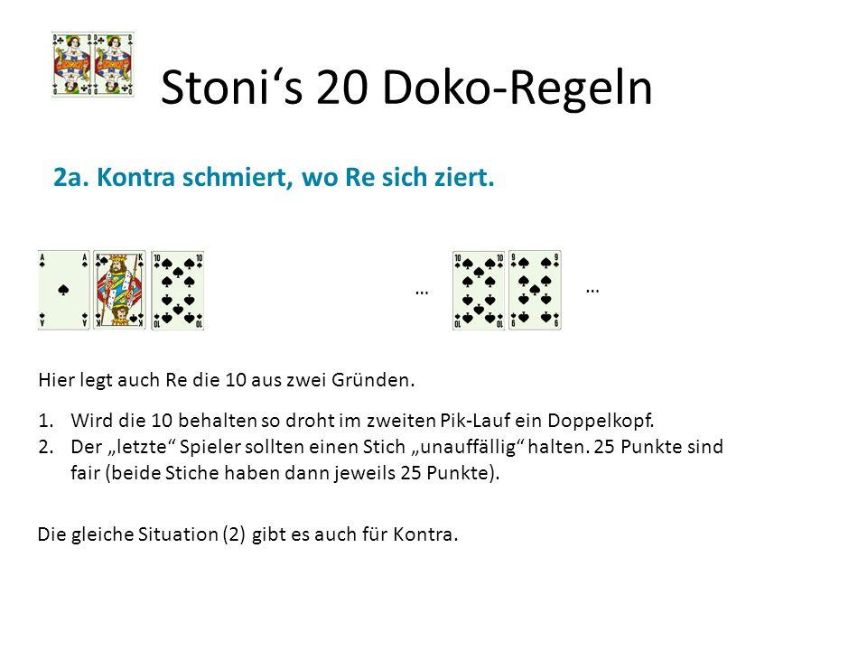 Stonis 20 Doko-Regeln 2a. Kontra schmiert, wo Re sich ziert. Hier legt auch Re die 10 aus zwei Gründen. 1.Wird die 10 behalten so droht im zweiten Pik