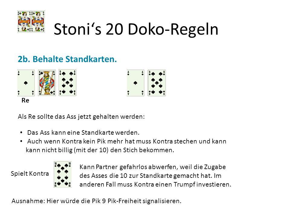 Stonis 20 Doko-Regeln 2b. Behalte Standkarten. Re Als Re sollte das Ass jetzt gehalten werden: Das Ass kann eine Standkarte werden. Auch wenn Kontra k