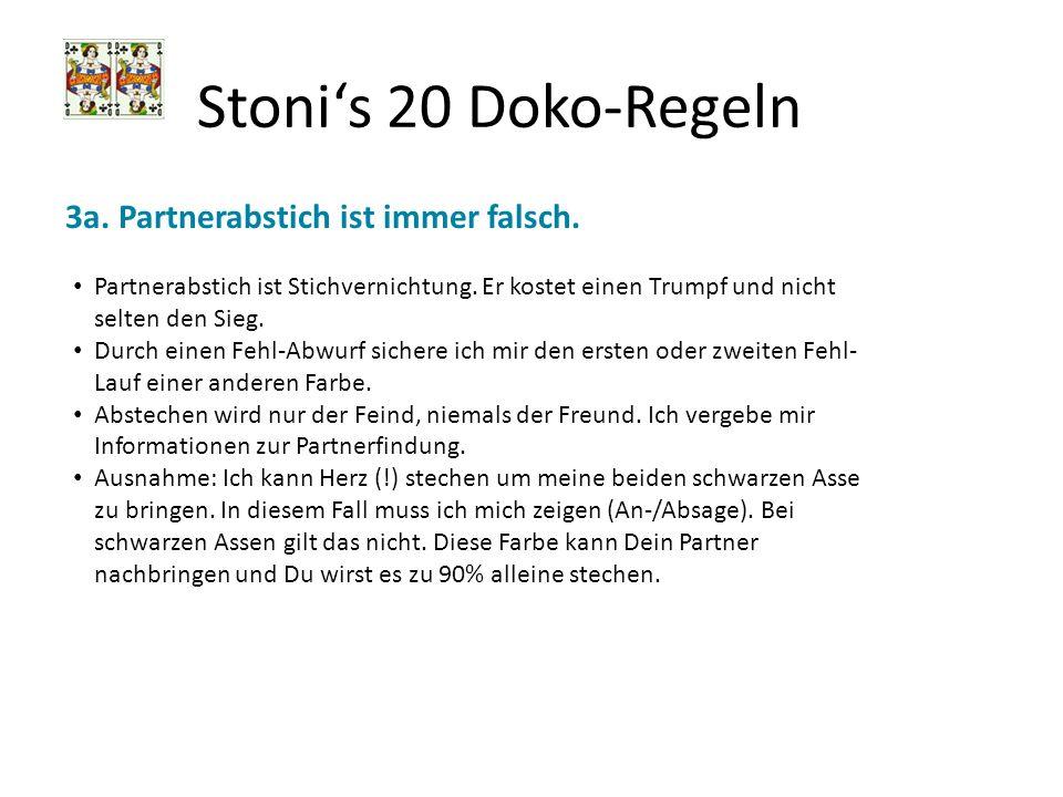 Stonis 20 Doko-Regeln 3a. Partnerabstich ist immer falsch. Partnerabstich ist Stichvernichtung. Er kostet einen Trumpf und nicht selten den Sieg. Durc