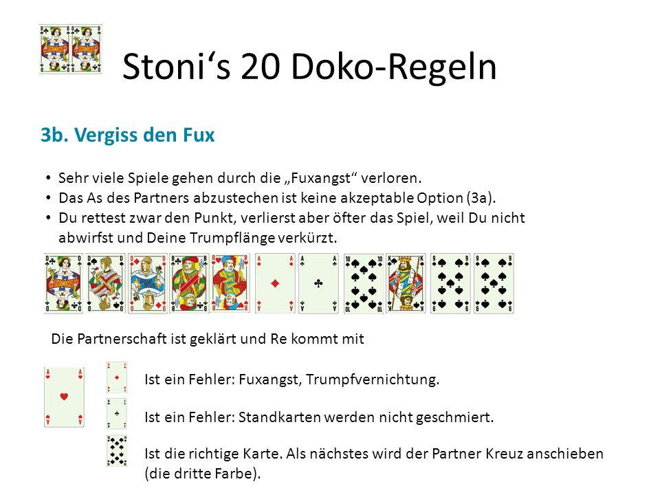 Stonis 20 Doko-Regeln 3b. Vergiss den Fux Sehr viele Spiele gehen durch die Fuxangst verloren. Das As des Partners abzustechen ist keine akzeptable Op